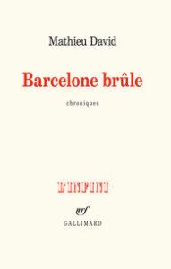 ARXIU | Les cròniques de Mathieu David <em>Barcelone brûle</em>, publicades a la col·lecció L'Infini de Gallimard el 2018