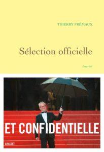 ARXIU | <em>Sélection officielle. Journal</em> (Grasset), un dietari on Thierry Frémaux ressegueix la seva vida durant un any, des del Festival de Canes del 2015 al del 2016