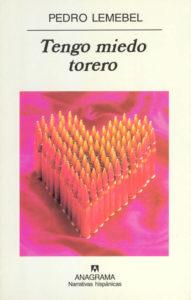 ARXIU | La novel·la de Pedro Lemebel en què es basa la pel·lícula <em>Tengo miedo torero</em>, publicada per Anagrama el 2001 (Seix Barral, a Xile)