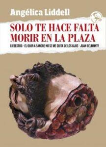 ARCHIVO | La editorial española La uÑa RoTa publica <em>Solo te hace falta morir en la plaza</em>, el texto de Angélica Liddell sobre <em>Liebestod</em>
